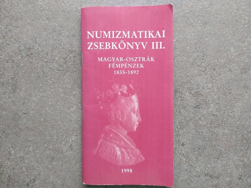 Numizmatikai zsebkönyv III. Magyar-osztrák fémpénzek 1835-1892